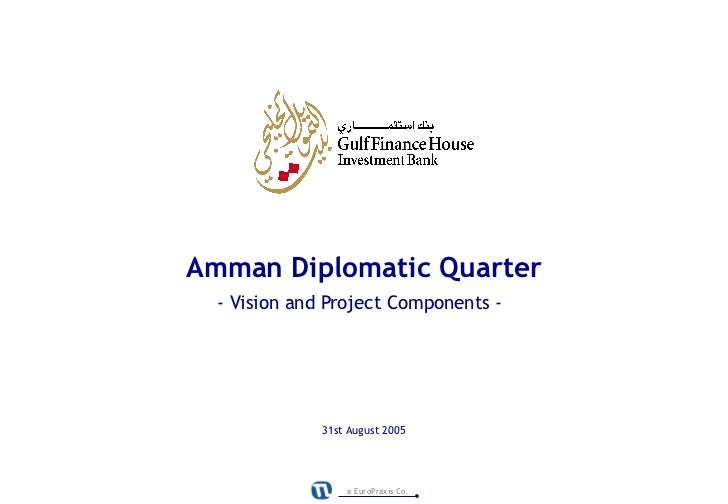 Amman Diplomatic Quarter  - Vision and Project Components -              31st August 2005                  a EuroPraxis Co.