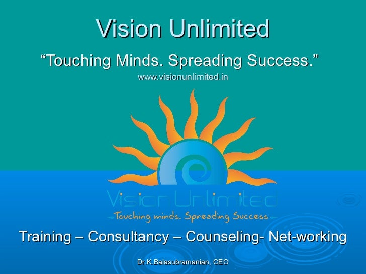 """Vision Unlimited   """"Touching Minds. Spreading Success.""""                 www.visionunlimited.inTraining – Consultancy – Cou..."""