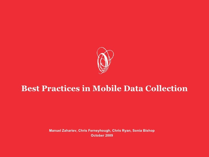 Best Practices in Mobile Data Collection      Manuel Zahariev, Chris Ferneyhough, Chris Ryan, Sonia Bishop                ...