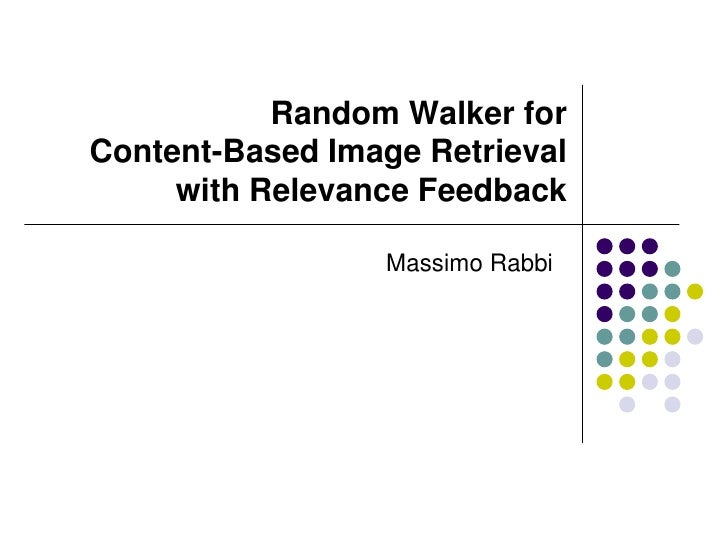 Random Walker for Content-Based Image Retrieval      with Relevance Feedback                    Massimo Rabbi