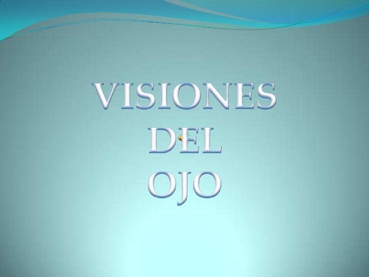 VISIONES<br />DEL<br />OJO <br />