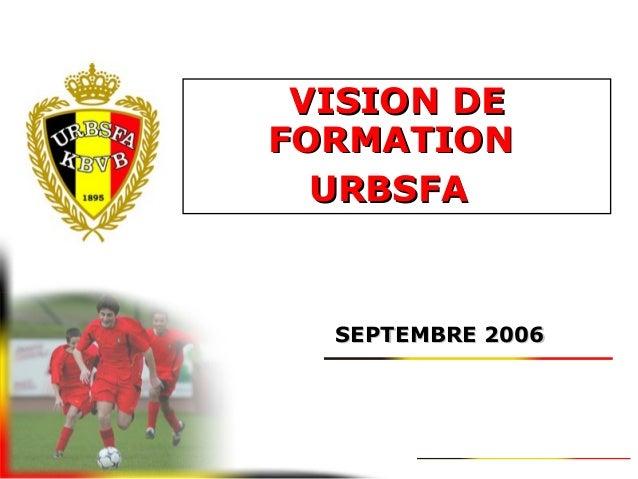 VISION DEVISION DE FORMATIONFORMATION URBSFAURBSFA SEPTEMBRE 2006SEPTEMBRE 2006