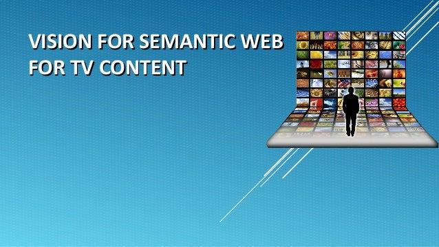 VISION FOR SEMANTIC WEBVISION FOR SEMANTIC WEB FOR TV CONTENTFOR TV CONTENT