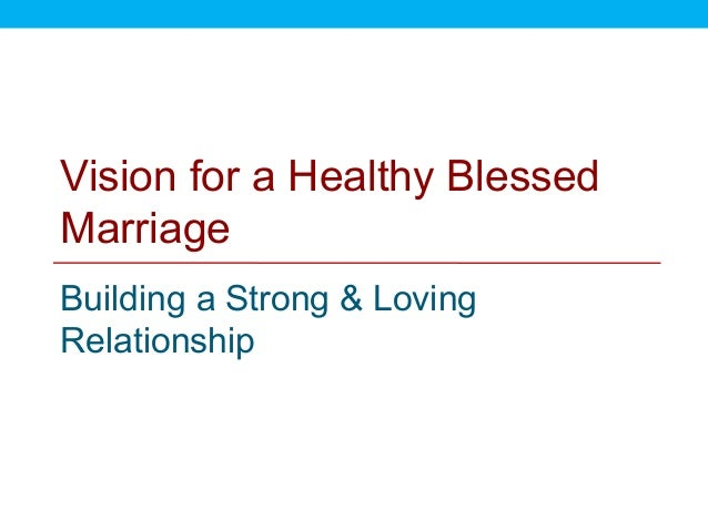 Vision for a Healthy BlessedMarriageBuilding a Strong & LovingRelationship