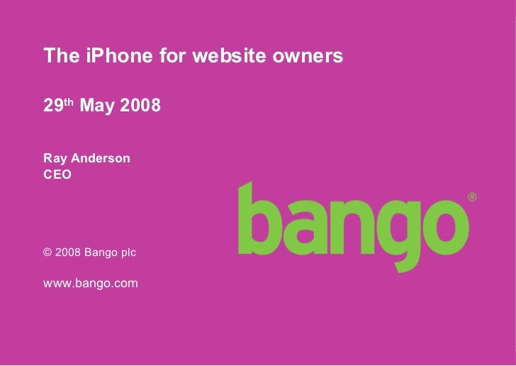 The iPhone for website owners   29 th  May 2008 Ray Anderson CEO © 2008 Bango plc www.bango.com