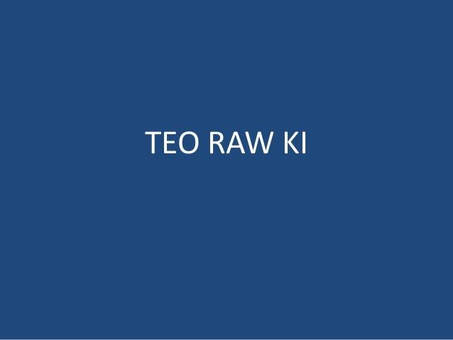 TEO RAW KI