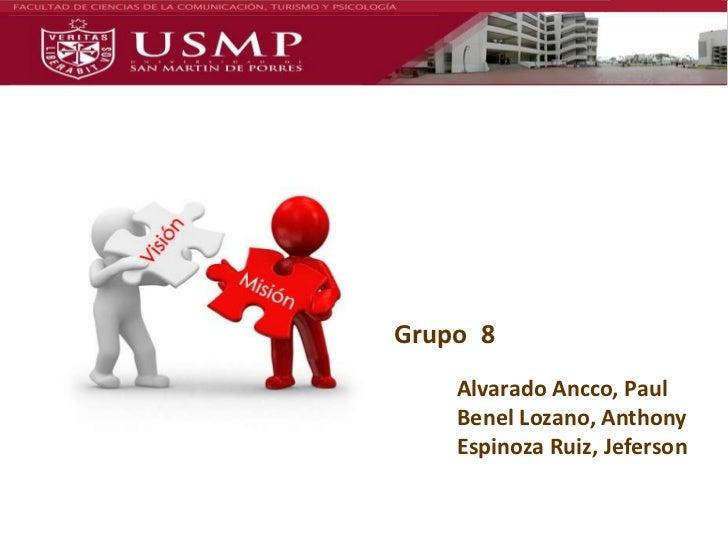 Grupo  8<br />Alvarado Ancco, Paul<br />Benel Lozano, Anthony<br />Espinoza Ruiz, Jeferson<br />