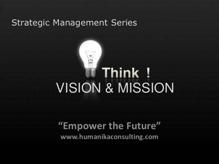 """Strategic Management Series<br />VISION & MISSION<br />""""Empower the Future""""<br />www.humanikaconsulting.com<br />"""