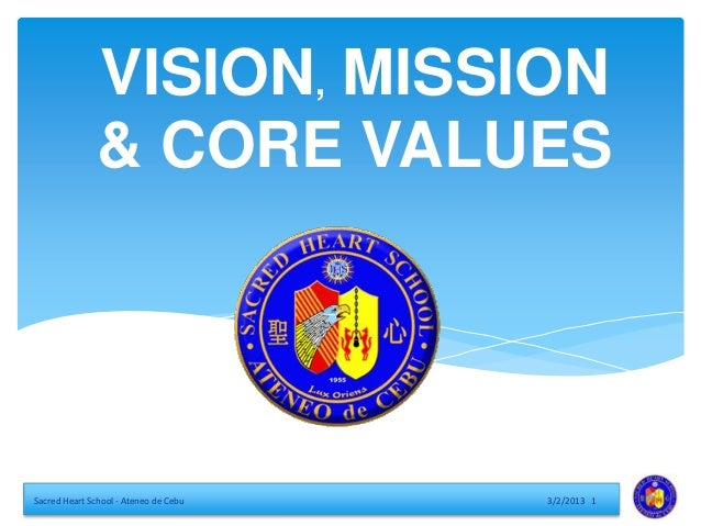VISION, MISSION               & CORE VALUESSacred Heart School - Ateneo de Cebu   3/2/2013 1