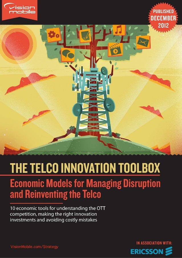 12    The Telco Innovation Toolbox: Economic Models for Managing Disruption and Reinventing the Telco        VisionMobile....