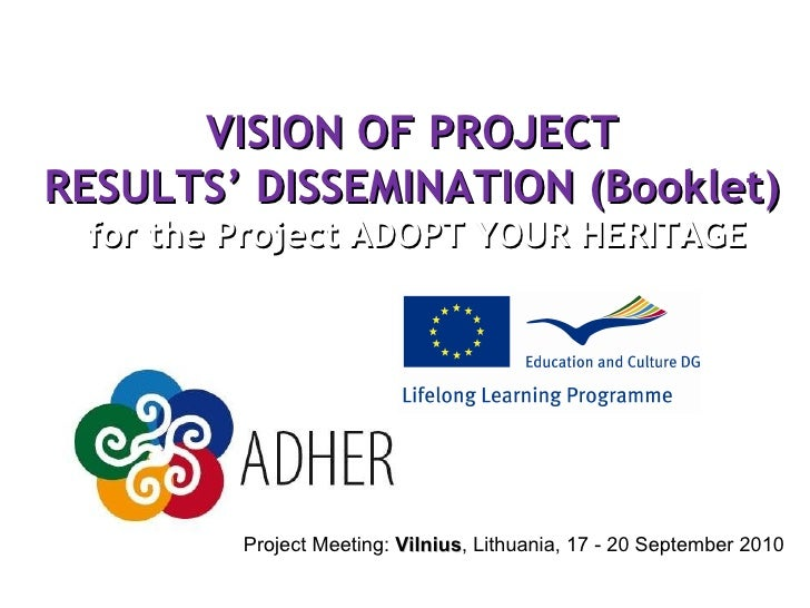 VISION OF PROJECT RESULTS' DIS S EMINATION (Booklet)  for the Project ADOPT YOUR HERITAGE Project Meeting:  Vilnius , Lith...