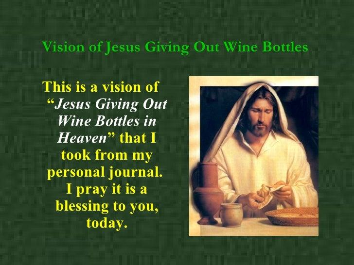"""Vision of Jesus Giving Out Wine Bottles   <ul><li>This is a vision of """" Jesus Giving Out Wine Bottles in Heaven """" that I t..."""