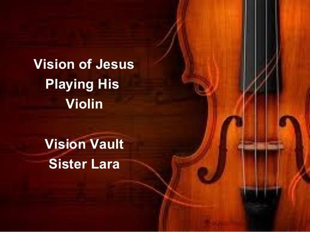 Vision of Jesus  Playing His     Violin Vision Vault Sister Lara