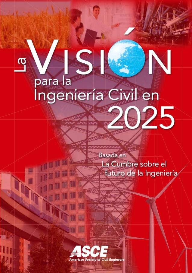 Basada en La Cumbre sobre el futuro de la Ingeniería La Ingeniería Civil 2025Visi n para en ´ LaVisiónparaIngenieríaCivile...