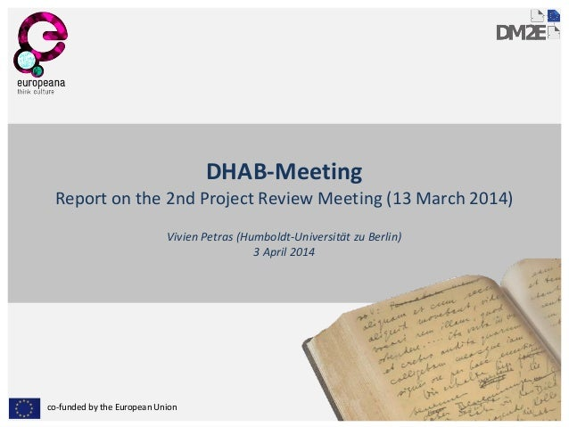 co-funded by the European Union DHAB-Meeting Report on the 2nd Project Review Meeting (13 March 2014) Vivien Petras (Humbo...