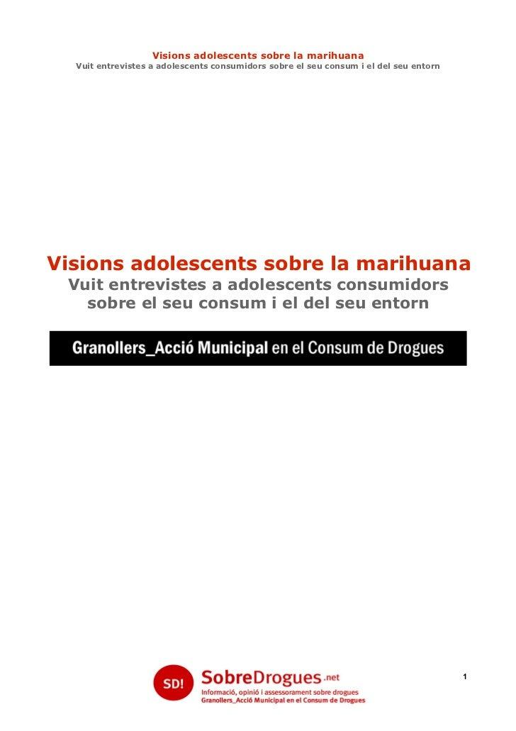 Visions adolescents sobre la marihuana  Vuit entrevistes a adolescents consumidors sobre el seu consum i el del seu entorn...