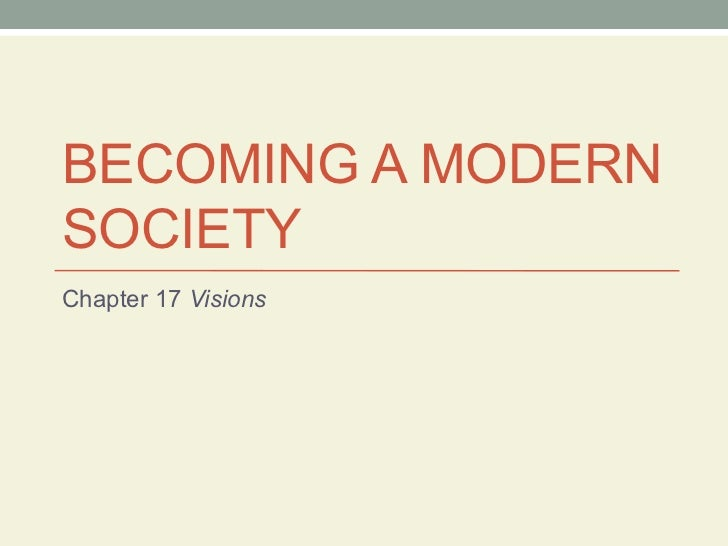BECOMING A MODERN SOCIETY Chapter 17  Visions