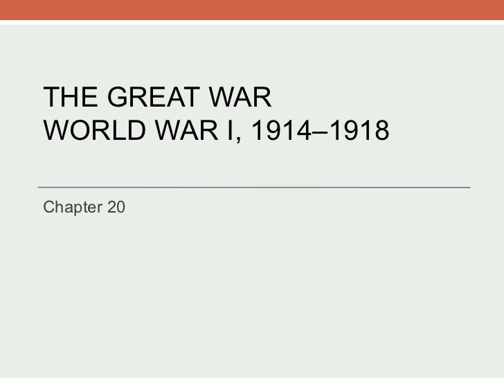 THE GREAT WAR WORLD WAR I, 1914–1918 Chapter 20