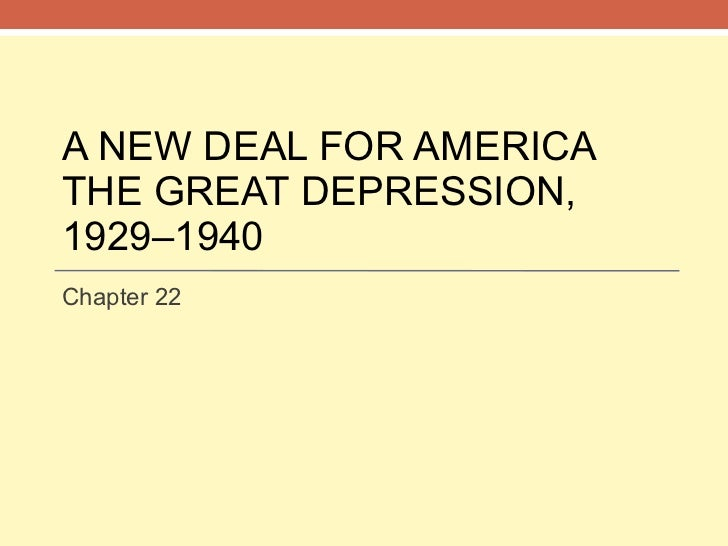 A NEW DEAL FOR AMERICA THE GREAT DEPRESSION, 1929–1940 Chapter 22