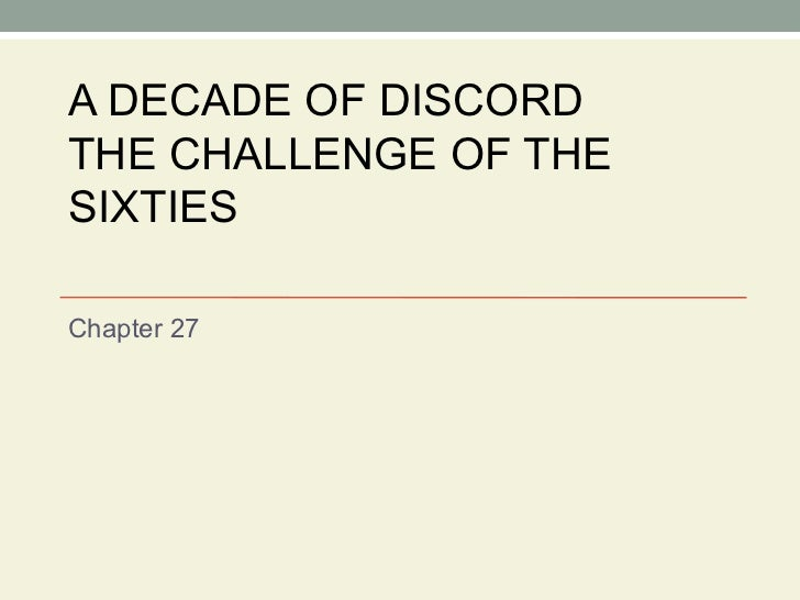 A DECADE OF DISCORD THE CHALLENGE OF THE SIXTIES Chapter 27