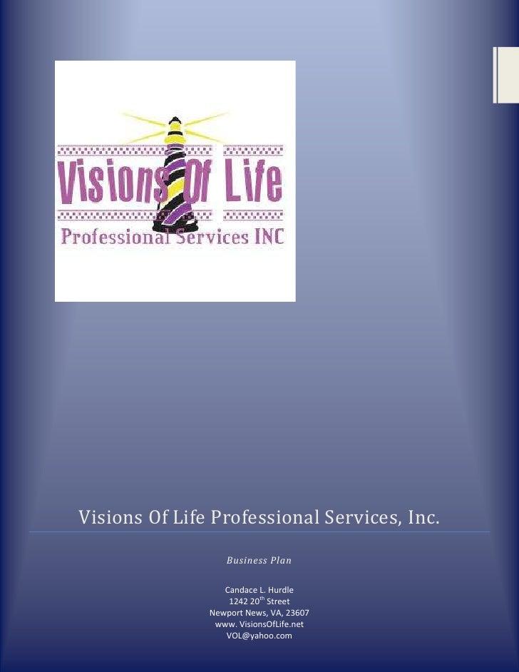 <ul><li>Visions Of Life Professional Services, Inc.Business PlanCandace L. Hurdle1242 20th StreetNewport News, VA, 23607ww...