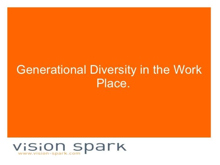 <ul><li>Generational Diversity in the Work Place. </li></ul>