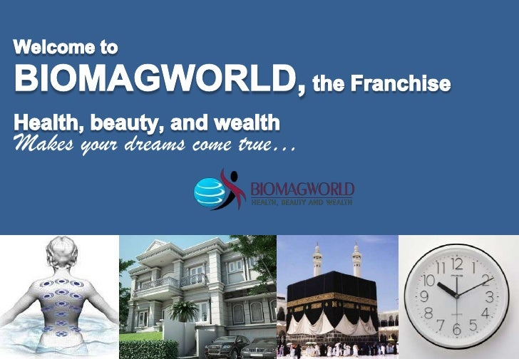 Welcome to <br />BIOMAGWORLD, the Franchise<br />Health, beauty, and wealth<br />Makes your dreams come true…<br />