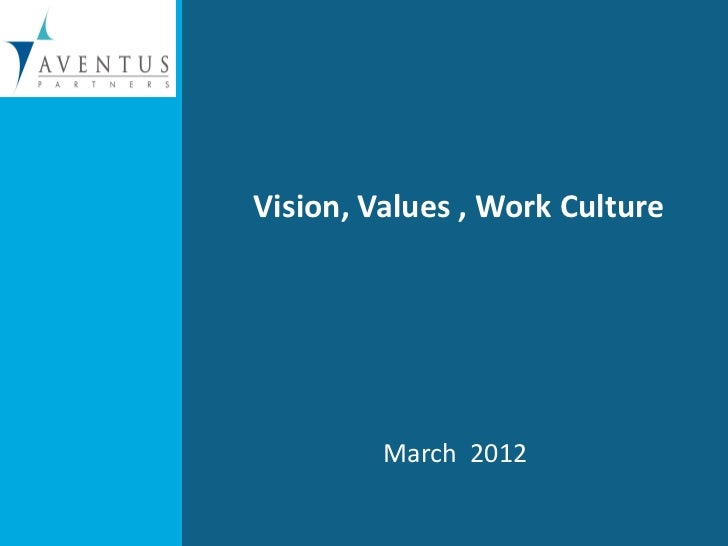 Vision, Values , Work Culture         March 2012