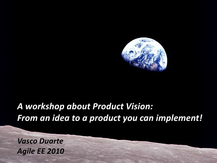 A workshop about Product Vision:<br />From an idea to a product you can implement!<br />Vasco Duarte<br />Agile EE 2010<br />