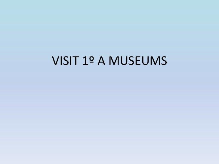 VISIT 1º A MUSEUMS<br />