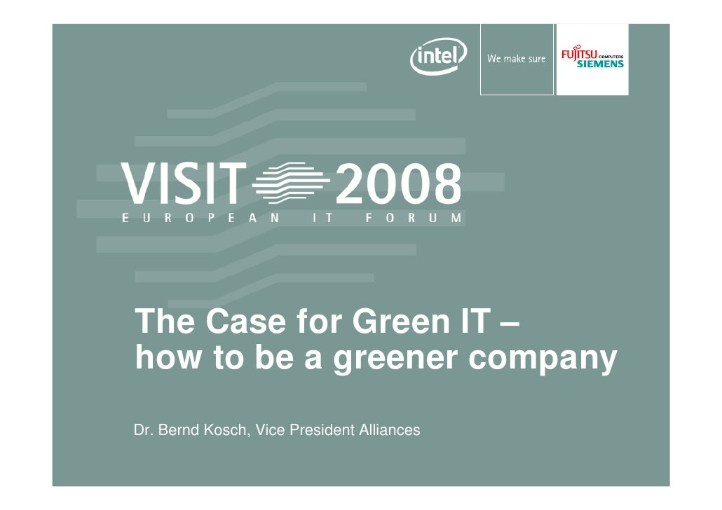 The Case for Green IT – how to be a greener company Dr. Bernd Kosch, Vice President Alliances