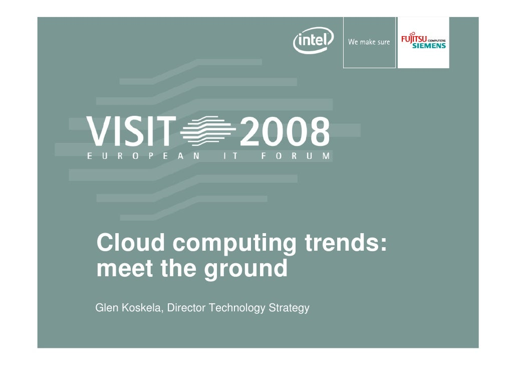 Cloud computing trends: meet the ground Glen Koskela, Director Technology Strategy
