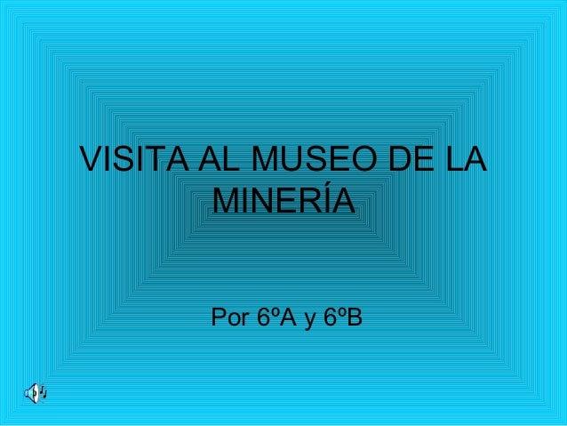 VISITA AL MUSEO DE LA MINERÍA Por 6ºA y 6ºB