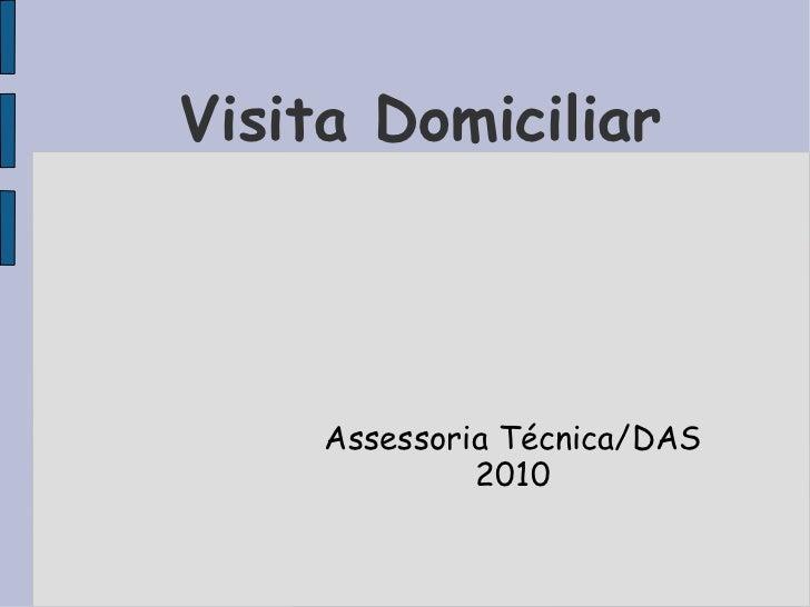 Visita Domiciliar     Assessoria Técnica/DAS              2010