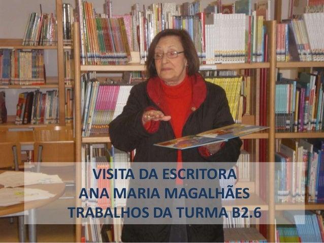 VISITA DA ESCRITORA ANA MARIA MAGALHÃES TRABALHOS DA TURMA B2.6