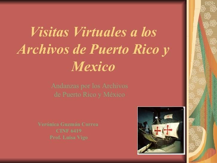 Visitas Virtuales a los Archivos de Puerto Rico y Mexico Andanzas por los Archivos de Puerto Rico y México Verónica Guzmán...