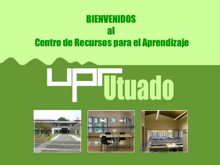 BIENVENIDOS  al  Centro de Recursos para el Aprendizaje
