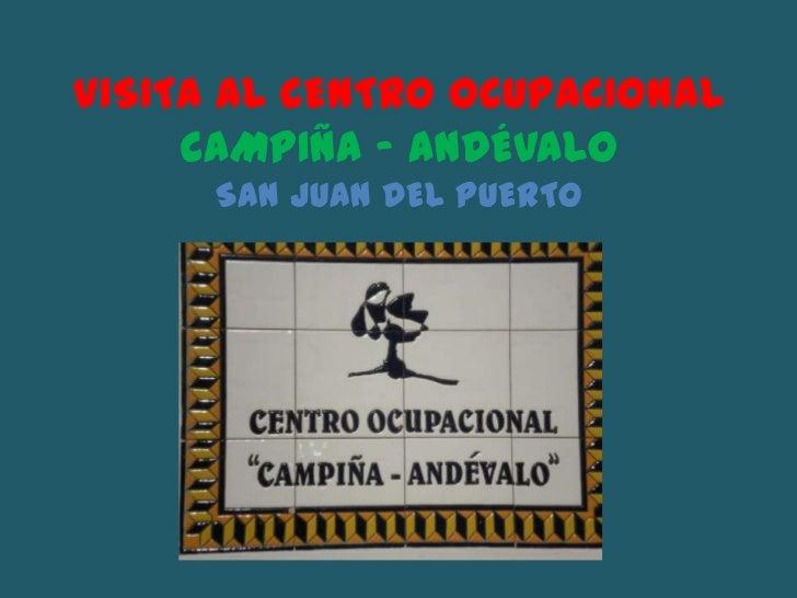 VISITA AL CENTRO OCUPACIONAL     CAMPIÑA – ANDÉVALO      SAN JUAN DEL PUERTO