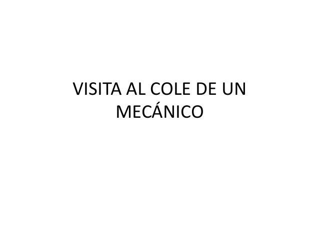VISITA AL COLE DE UN     MECÁNICO