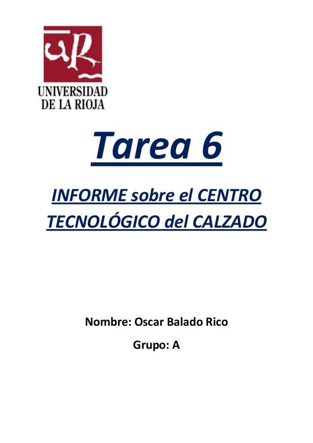 Tarea 6 INFORME sobre el CENTRO TECNOLÓGICO del CALZADO  Nombre: Oscar Balado Rico Grupo: A
