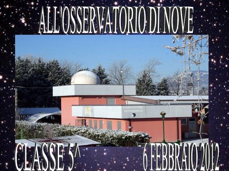 UNA GIORNATA ASTRONOMICA• Lunedì 6 febbraio siamo  andati all'osservatorio  astronomico di Nove. Alle  9.30 siamo partiti....