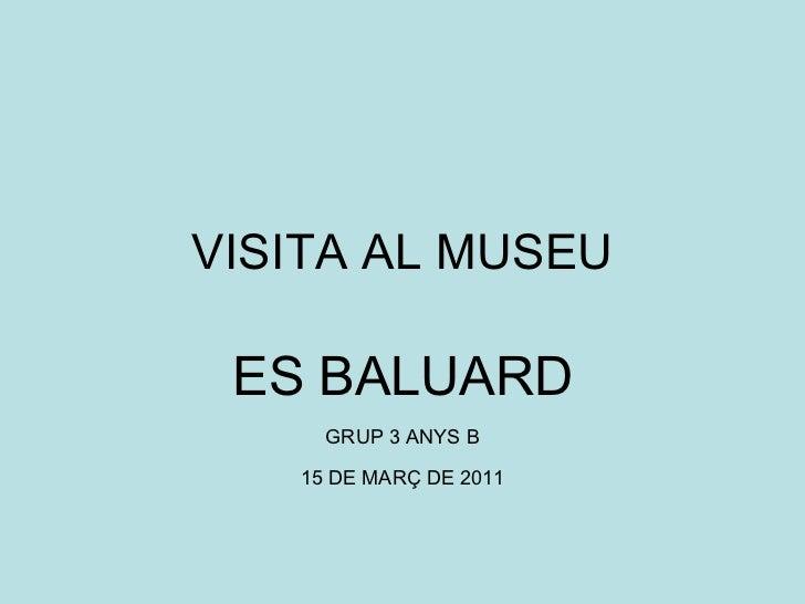 VISITA AL MUSEU ES BALUARD GRUP 3 ANYS B 15 DE MARÇ DE 2011