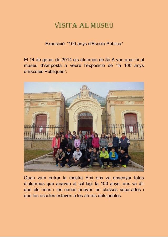 """Visita al museu Exposició: """"100 anys d'Escola Pública""""  El 14 de gener de 2014 els alumnes de 5è A van anar-hi al museu d'..."""