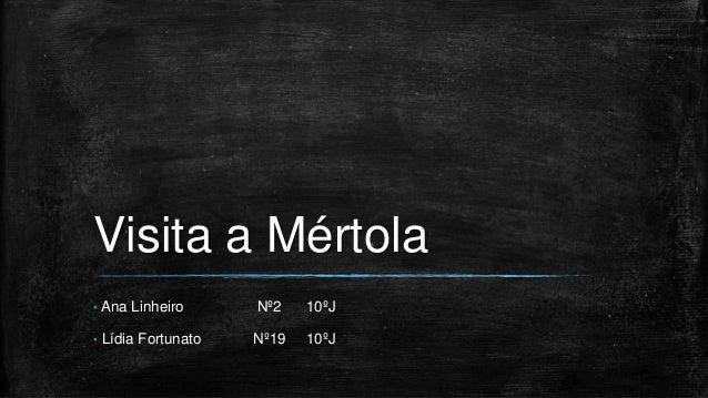 Visita a Mértola  • Ana Linheiro Nº2 10ºJ  • Lídia Fortunato Nº19 10ºJ