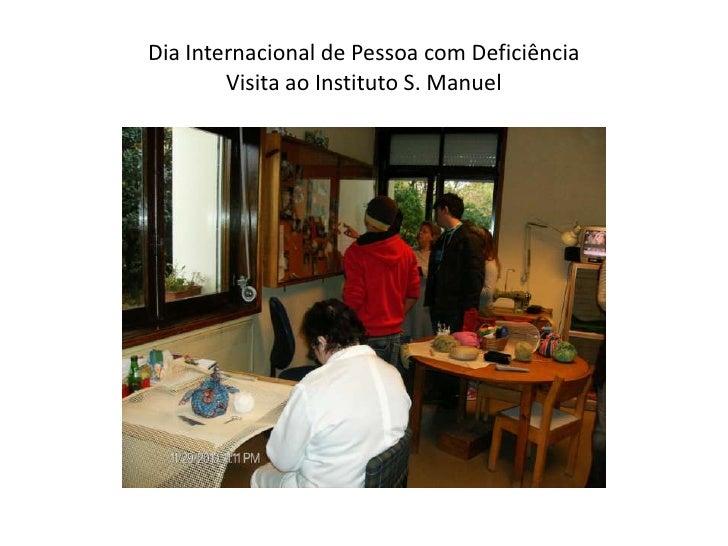 Dia Internacional de Pessoa com Deficiência Visita ao Instituto S. Manuel<br />