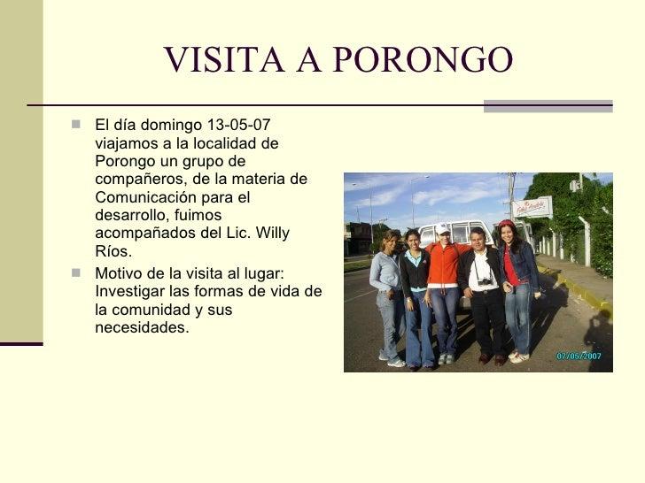 VISITA A PORONGO <ul><li>El día domingo 13-05-07 viajamos a la localidad de Porongo un grupo de compañeros, de la materia ...