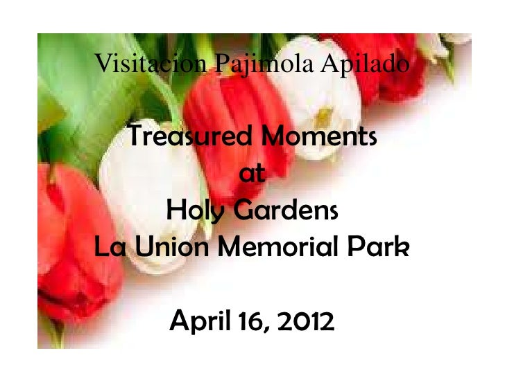 Visitacion Pajimola Apilado  Treasured Moments          at     Holy GardensLa Union Memorial Park      April 16, 2012