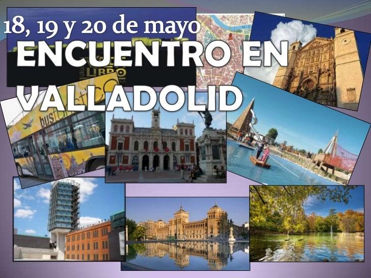 18, 19 y 20 de mayo<br />ENCUENTRO EN VALLADOLID<br />