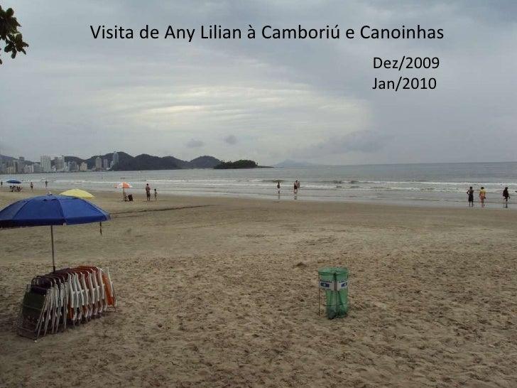 Visita de Any Lilian à Camboriú e Canoinhas Dez/2009 Jan/2010 Visita de Any Lilian à Camboriú e Canoinhas Dez/2009 Jan/2010