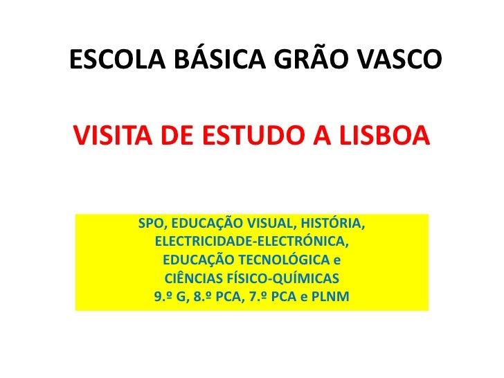 VISITA DE ESTUDO A LISBOA <br />SPO, EDUCAÇÃO VISUAL, HISTÓRIA,<br />ELECTRICIDADE-ELECTRÓNICA, <br />EDUCAÇÃO TECNOLÓGICA...
